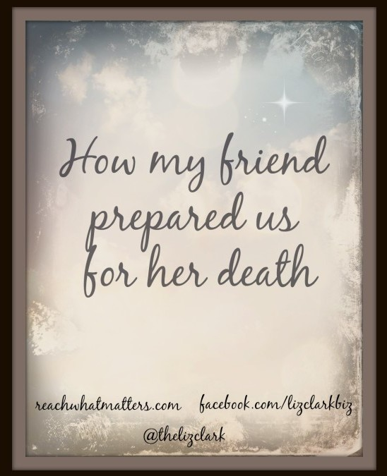 How My Friend Prepared Us For Her Death