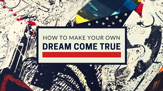 How to Make Your Own Dream Come True